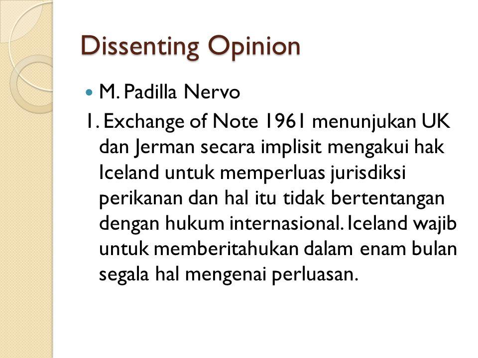 Dissenting Opinion M. Padilla Nervo 1. Exchange of Note 1961 menunjukan UK dan Jerman secara implisit mengakui hak Iceland untuk memperluas jurisdiksi