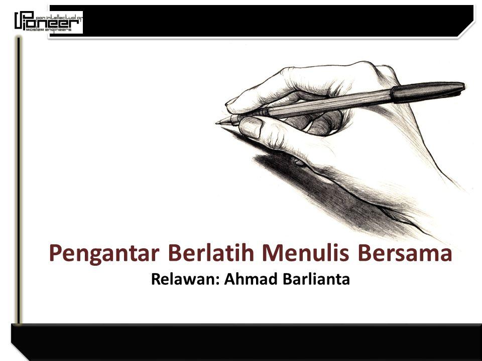 Pengantar Berlatih Menulis Bersama Relawan: Ahmad Barlianta