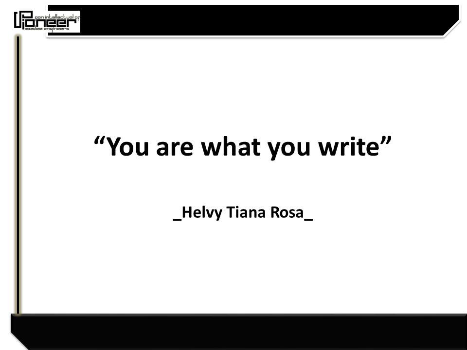 You are what you write _Helvy Tiana Rosa_