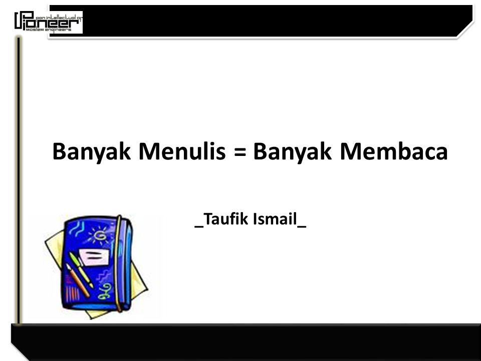 Banyak Menulis = Banyak Membaca _Taufik Ismail_