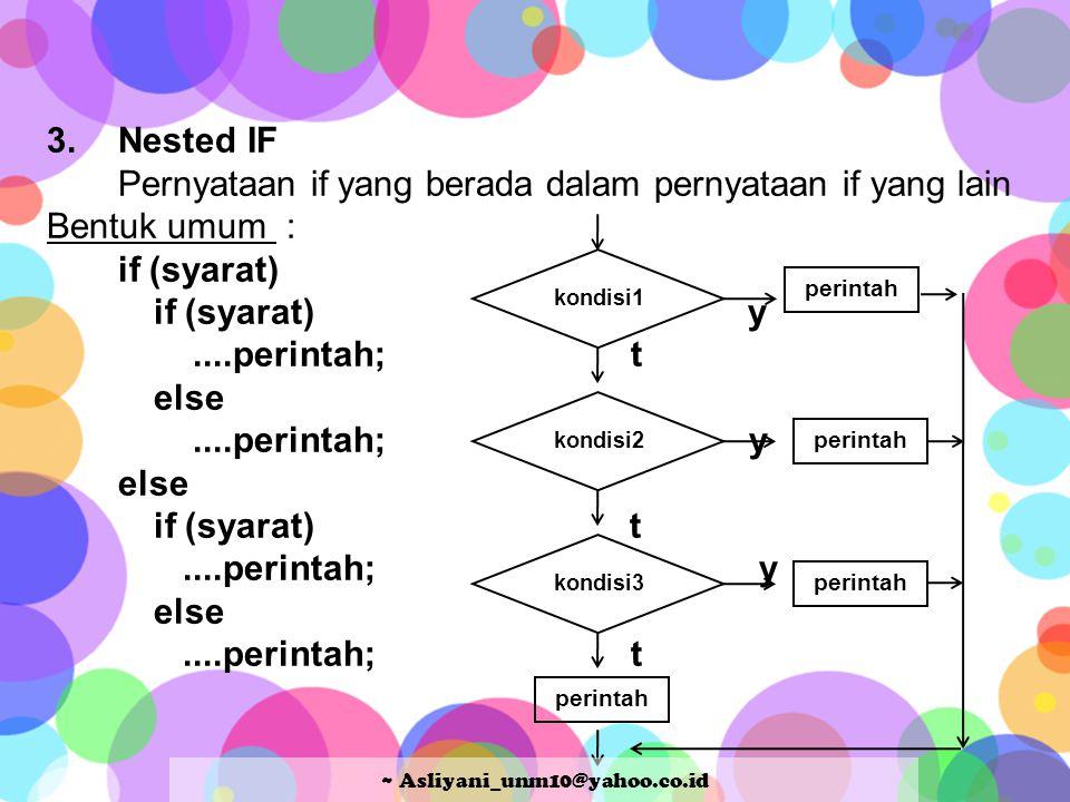 3.Nested IF Pernyataan if yang berada dalam pernyataan if yang lain Bentuk umum : if (syarat) if (syarat) y....perintah; t else....perintah; y else if