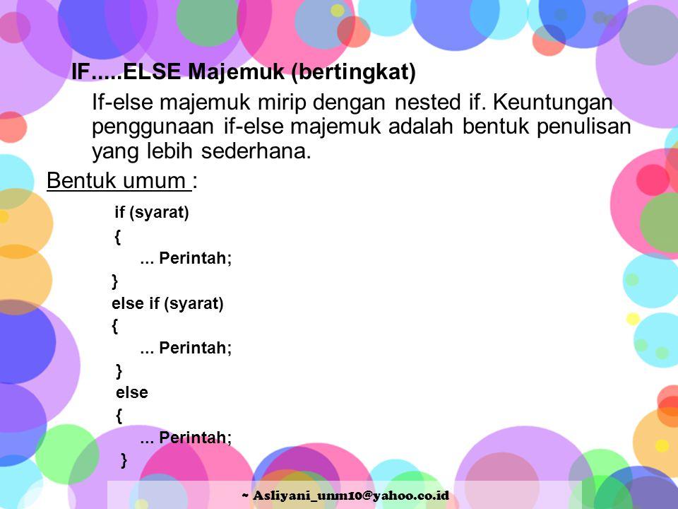 IF.....ELSE Majemuk (bertingkat) If-else majemuk mirip dengan nested if. Keuntungan penggunaan if-else majemuk adalah bentuk penulisan yang lebih sede