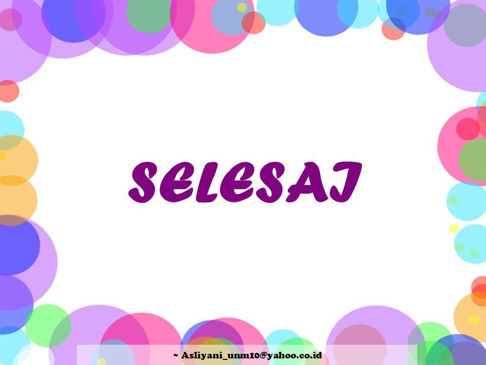 SELESAI ~ Asliyani_unm10@yahoo.co.id