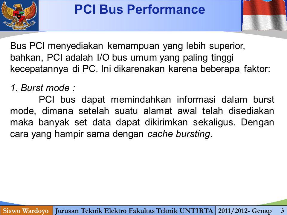 www.themegallery.com PCI Bus Performance Siswo WardoyoJurusan Teknik Elektro Fakultas Teknik UNTIRTA2011/2012- Genap 3 Bus PCI menyediakan kemampuan yang lebih superior, bahkan, PCI adalah I/O bus umum yang paling tinggi kecepatannya di PC.