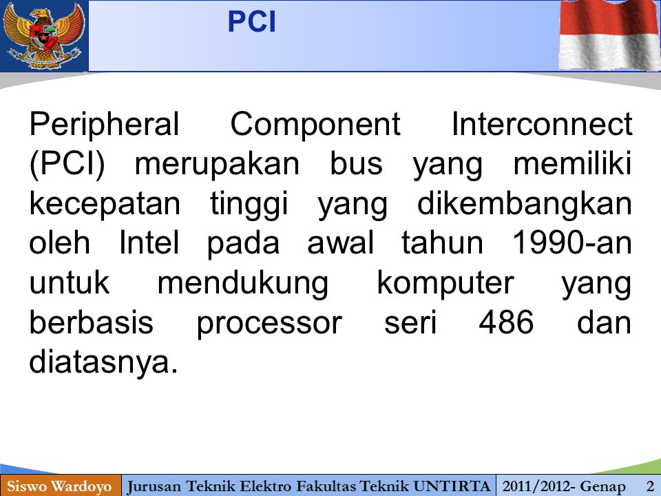 www.themegallery.com PCI Siswo WardoyoJurusan Teknik Elektro Fakultas Teknik UNTIRTA2011/2012- Genap 2 Peripheral Component Interconnect (PCI) merupakan bus yang memiliki kecepatan tinggi yang dikembangkan oleh Intel pada awal tahun 1990-an untuk mendukung komputer yang berbasis processor seri 486 dan diatasnya.
