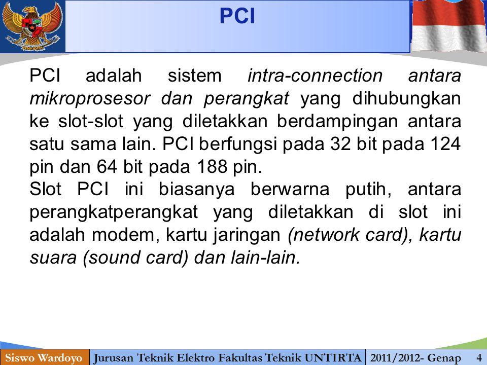 www.themegallery.com PCI Siswo WardoyoJurusan Teknik Elektro Fakultas Teknik UNTIRTA2011/2012- Genap 4 PCI adalah sistem intra-connection antara mikroprosesor dan perangkat yang dihubungkan ke slot-slot yang diletakkan berdampingan antara satu sama lain.