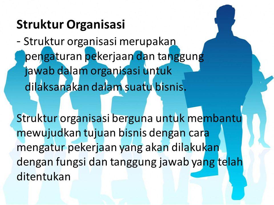 Struktur Organisasi - Struktur organisasi merupakan pengaturan pekerjaan dan tanggung jawab dalam organisasi untuk dilaksanakan dalam suatu bisnis. St