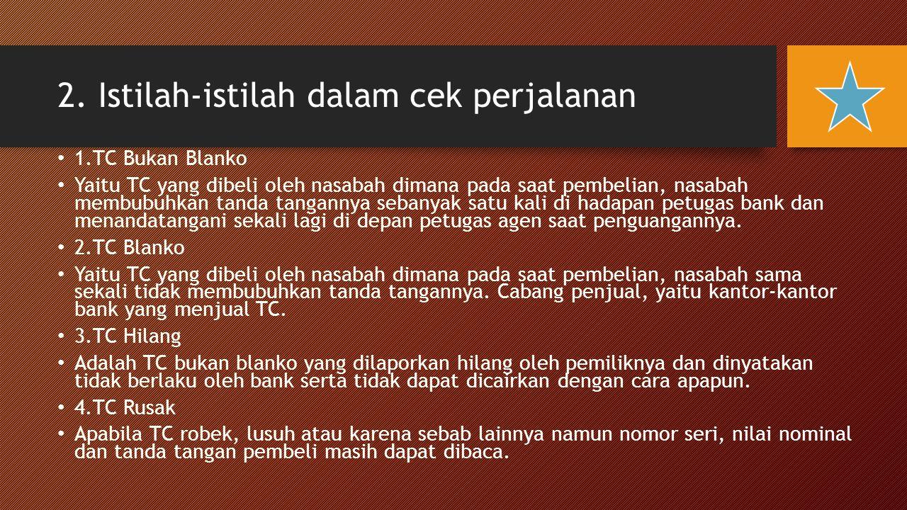 2. Istilah-istilah dalam cek perjalanan 1.TC Bukan Blanko Yaitu TC yang dibeli oleh nasabah dimana pada saat pembelian, nasabah membubuhkan tanda tang