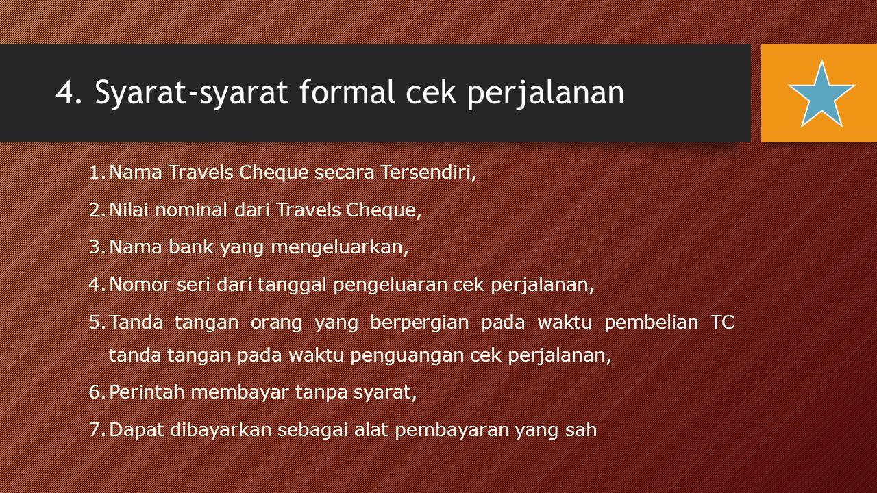 4. Syarat-syarat formal cek perjalanan 1.Nama Travels Cheque secara Tersendiri, 2.Nilai nominal dari Travels Cheque, 3.Nama bank yang mengeluarkan, 4.