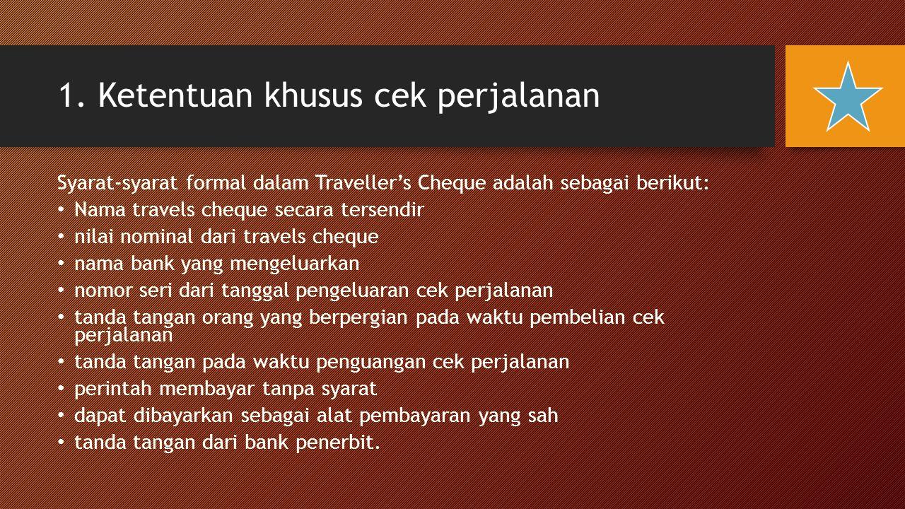 1. Ketentuan khusus cek perjalanan Syarat-syarat formal dalam Traveller's Cheque adalah sebagai berikut: Nama travels cheque secara tersendir nilai no