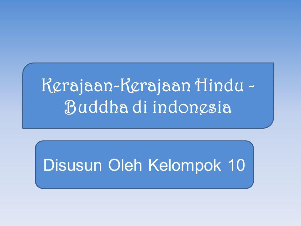 Kerajaan-Kerajaan Hindu - Buddha di indonesia Disusun Oleh Kelompok 10