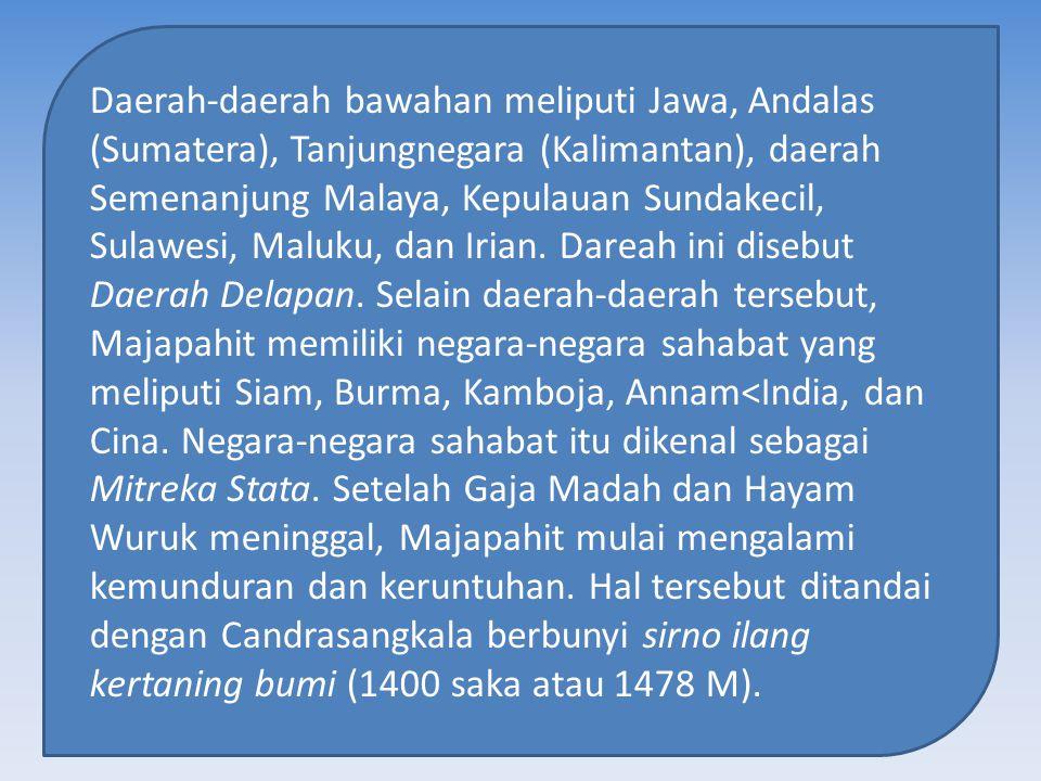 1. Daerah pusat atau Negara Agung meliputi ibu kota Wilwatikta dan daerah sekitarnya, seperti Singasari, Kediri, Jenggala, Tuban, dan Madura. Wilayah