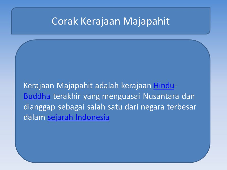Corak Kerajaan Majapahit Kerajaan Majapahit adalah kerajaan Hindu- Buddha terakhir yang menguasai Nusantara dan dianggap sebagai salah satu dari negara terbesar dalam sejarah IndonesiaHindu Buddhasejarah Indonesia