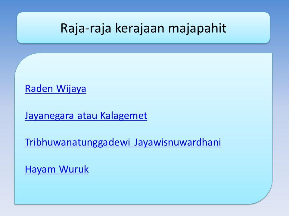Raja-raja kerajaan majapahit Raden Wijaya Jayanegara atau Kalagemet Tribhuwanatunggadewi Jayawisnuwardhani Hayam Wuruk Raden Wijaya Jayanegara atau Kalagemet Tribhuwanatunggadewi Jayawisnuwardhani Hayam Wuruk