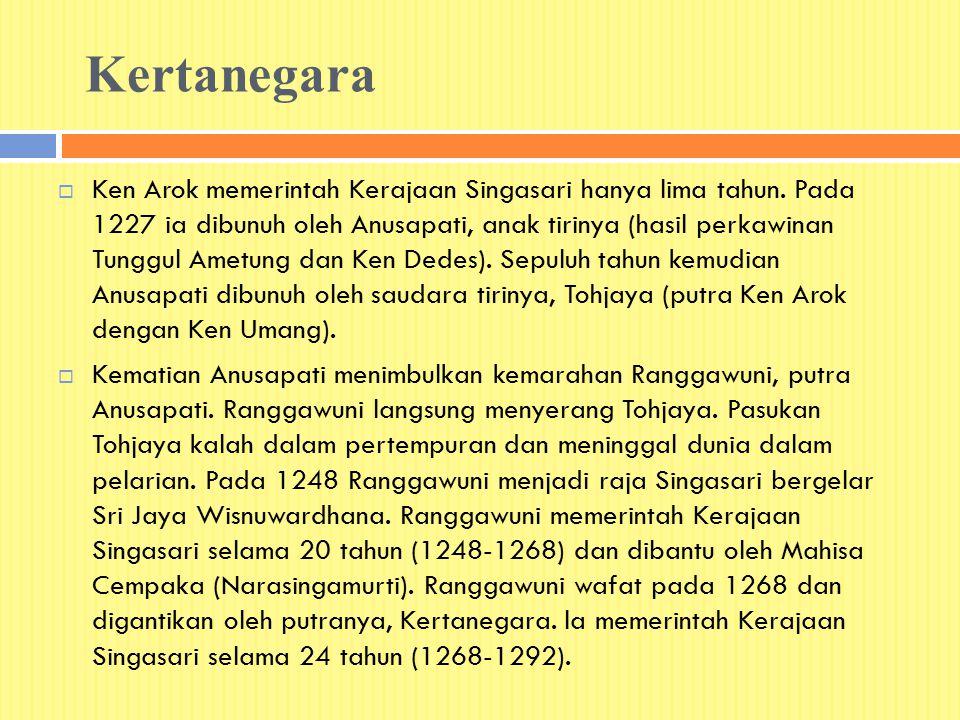 Kertanegara  Ken Arok memerintah Kerajaan Singasari hanya lima tahun. Pada 1227 ia dibunuh oleh Anusapati, anak tirinya (hasil perkawinan Tunggul Ame