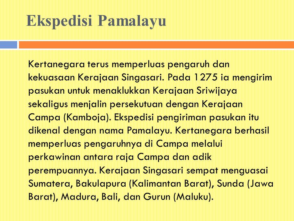 Ekspedisi Pamalayu Kertanegara terus memperluas pengaruh dan kekuasaan Kerajaan Singasari. Pada 1275 ia mengirim pasukan untuk menaklukkan Kerajaan Sr