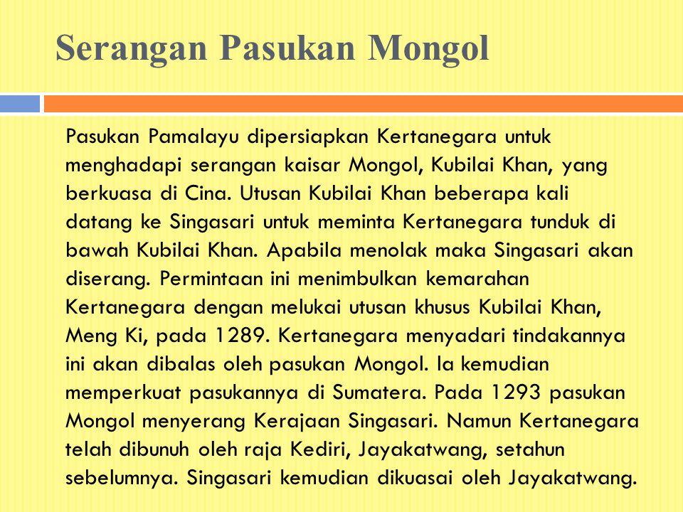 Serangan Pasukan Mongol Pasukan Pamalayu dipersiapkan Kertanegara untuk menghadapi serangan kaisar Mongol, Kubilai Khan, yang berkuasa di Cina.
