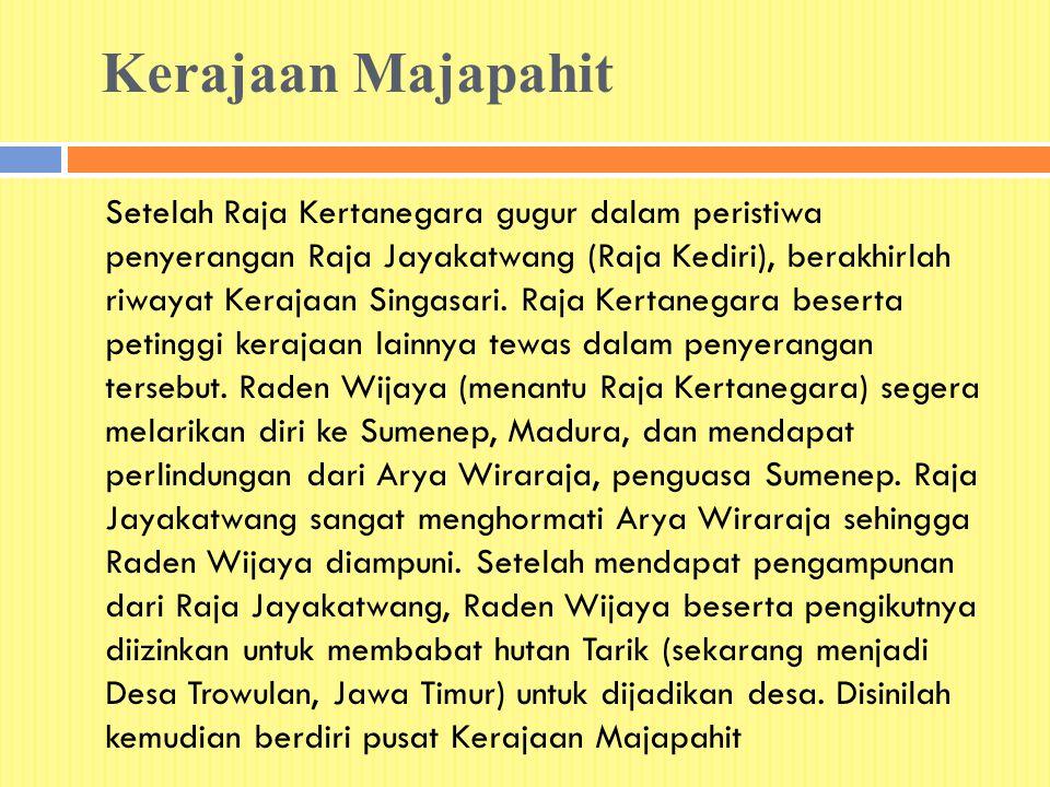 Kerajaan Majapahit Setelah Raja Kertanegara gugur dalam peristiwa penyerangan Raja Jayakatwang (Raja Kediri), berakhirlah riwayat Kerajaan Singasari.