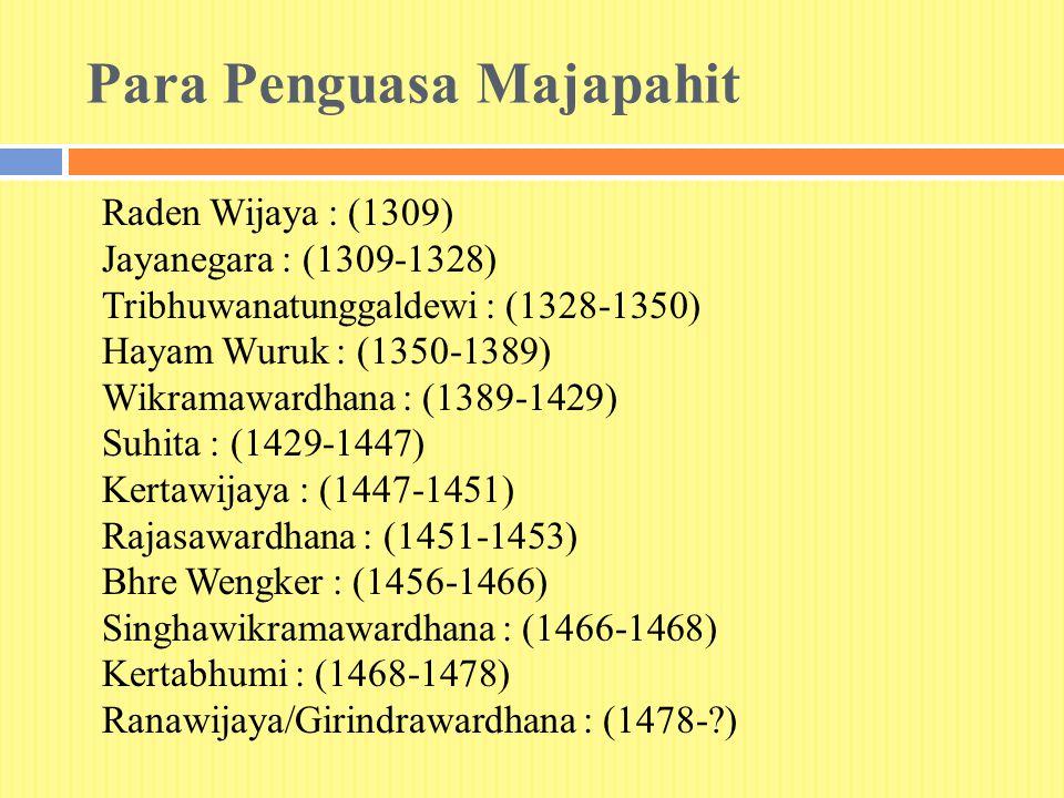 Para Penguasa Majapahit Raden Wijaya : (1309) Jayanegara : (1309-1328) Tribhuwanatunggaldewi : (1328-1350) Hayam Wuruk : (1350-1389) Wikramawardhana : (1389-1429) Suhita : (1429-1447) Kertawijaya : (1447-1451) Rajasawardhana : (1451-1453) Bhre Wengker : (1456-1466) Singhawikramawardhana : (1466-1468) Kertabhumi : (1468-1478) Ranawijaya/Girindrawardhana : (1478-?)