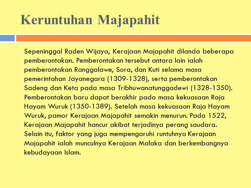 Keruntuhan Majapahit Sepeninggal Raden Wijaya, Kerajaan Majapahit dilanda beberapa pemberontakan. Pemberontakan tersebut antara lain ialah pemberontak