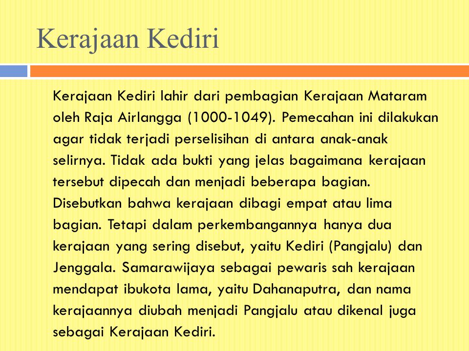 Kerajaan Kediri Kerajaan Kediri lahir dari pembagian Kerajaan Mataram oleh Raja Airlangga (1000-1049). Pemecahan ini dilakukan agar tidak terjadi pers