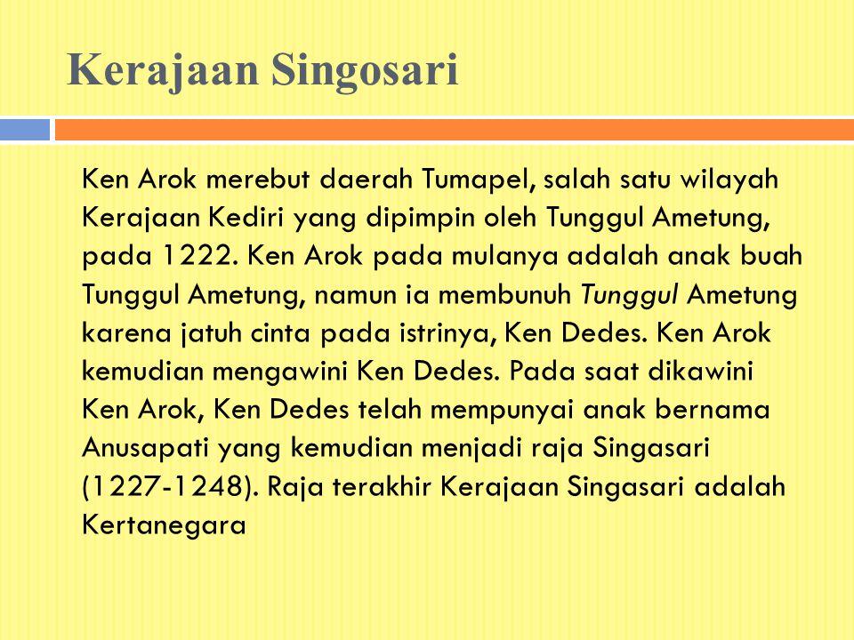Kerajaan Singosari Ken Arok merebut daerah Tumapel, salah satu wilayah Kerajaan Kediri yang dipimpin oleh Tunggul Ametung, pada 1222. Ken Arok pada mu