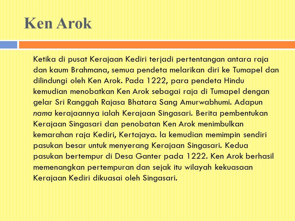 Ken Arok Ketika di pusat Kerajaan Kediri terjadi pertentangan antara raja dan kaum Brahmana, semua pendeta melarikan diri ke Tumapel dan dilindungi oleh Ken Arok.