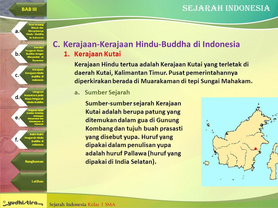 C.Kerajaan-Kerajaan Hindu-Buddha di Indonesia 1.Kerajaan Kutai Kerajaan Hindu tertua adalah Kerajaan Kutai yang terletak di daerah Kutai, Kalimantan T