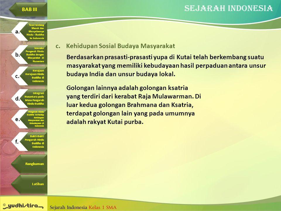 c.Kehidupan Sosial Budaya Masyarakat Berdasarkan prasasti-prasasti yupa di Kutai telah berkembang suatu masyarakat yang memiliki kebudayaan hasil perp