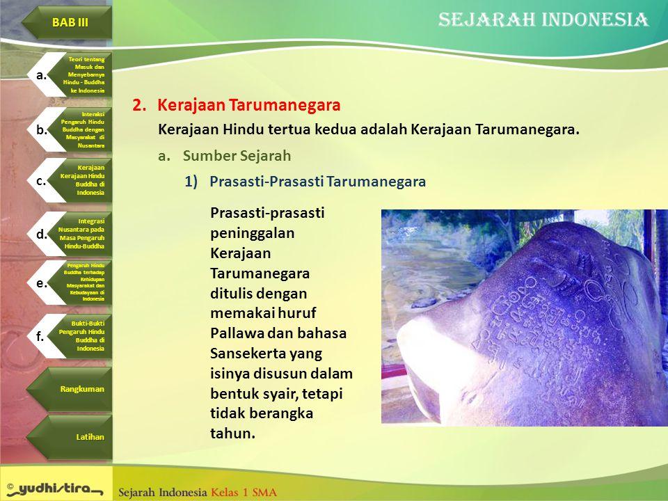 2.Kerajaan Tarumanegara Kerajaan Hindu tertua kedua adalah Kerajaan Tarumanegara. a.Sumber Sejarah 1)Prasasti-Prasasti Tarumanegara Prasasti-prasasti