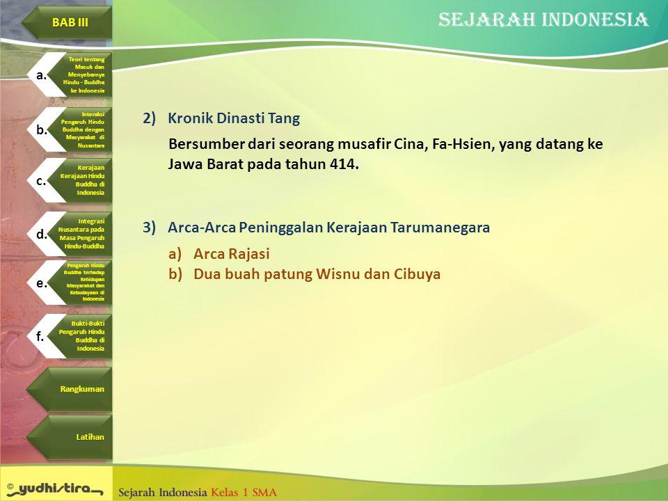 2)Kronik Dinasti Tang Bersumber dari seorang musafir Cina, Fa-Hsien, yang datang ke Jawa Barat pada tahun 414. 3)Arca-Arca Peninggalan Kerajaan Taruma