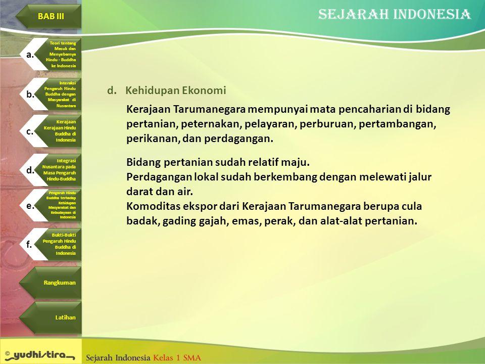 d.Kehidupan Ekonomi Kerajaan Tarumanegara mempunyai mata pencaharian di bidang pertanian, peternakan, pelayaran, perburuan, pertambangan, perikanan, d