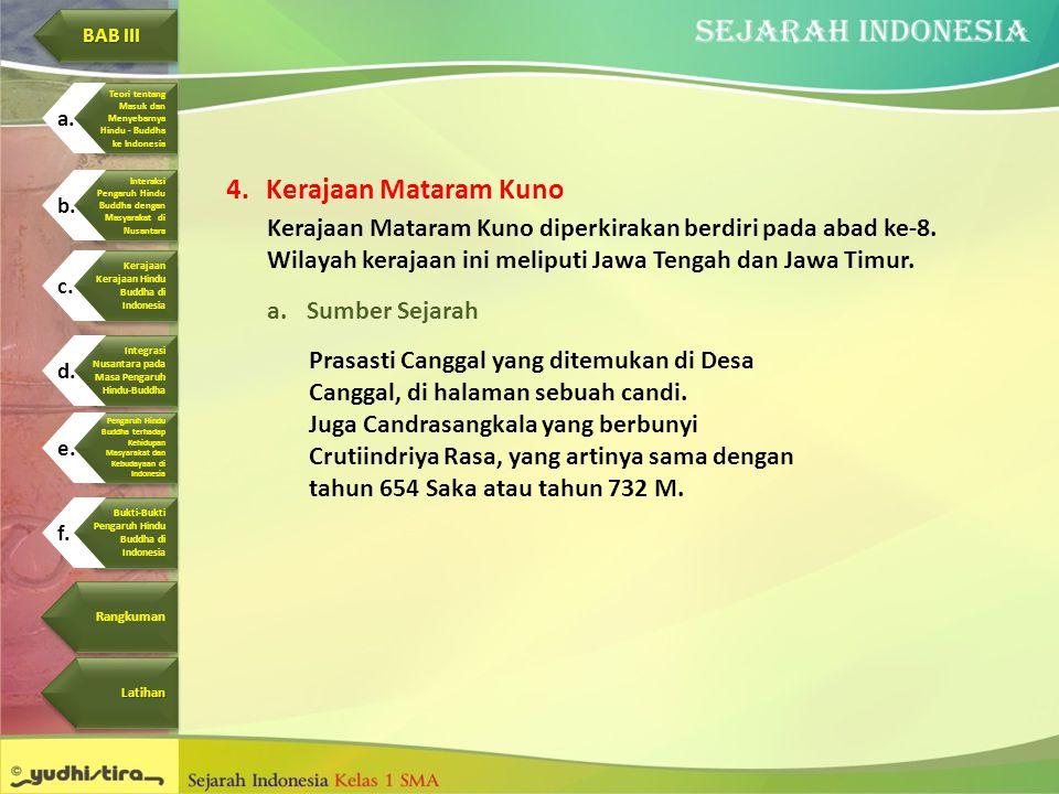 4.Kerajaan Mataram Kuno Kerajaan Mataram Kuno diperkirakan berdiri pada abad ke-8. Wilayah kerajaan ini meliputi Jawa Tengah dan Jawa Timur. a.Sumber
