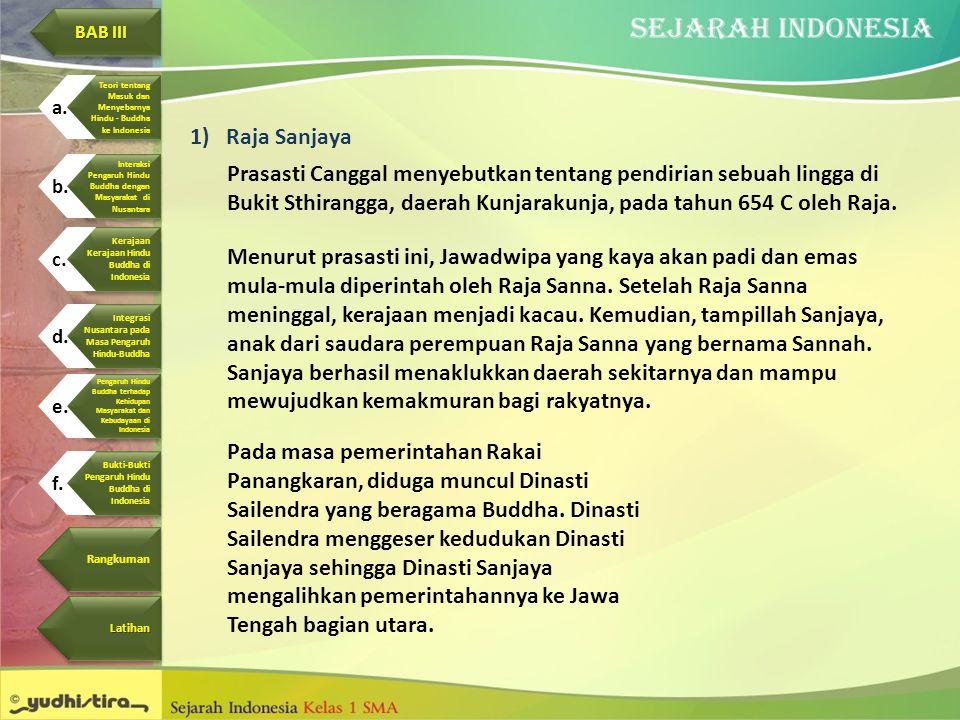 1)Raja Sanjaya Prasasti Canggal menyebutkan tentang pendirian sebuah lingga di Bukit Sthirangga, daerah Kunjarakunja, pada tahun 654 C oleh Raja. Menu