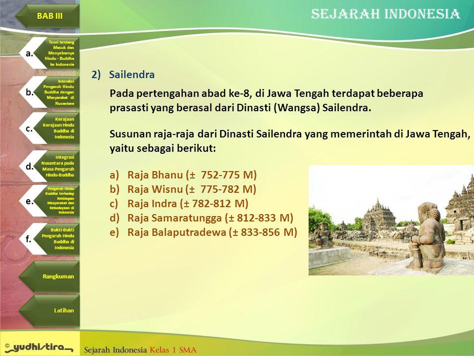 2)Sailendra Pada pertengahan abad ke-8, di Jawa Tengah terdapat beberapa prasasti yang berasal dari Dinasti (Wangsa) Sailendra. Susunan raja-raja dari