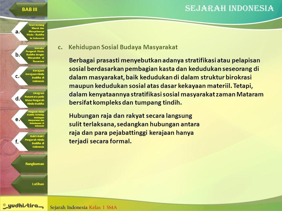 c.Kehidupan Sosial Budaya Masyarakat Berbagai prasasti menyebutkan adanya stratifikasi atau pelapisan sosial berdasarkan pembagian kasta dan kedudukan
