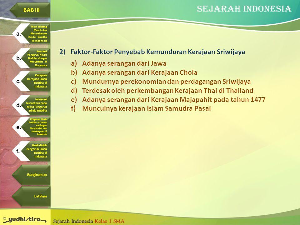 2)Faktor-Faktor Penyebab Kemunduran Kerajaan Sriwijaya a)Adanya serangan dari Jawa b)Adanya serangan dari Kerajaan Chola c)Mundurnya perekonomian dan