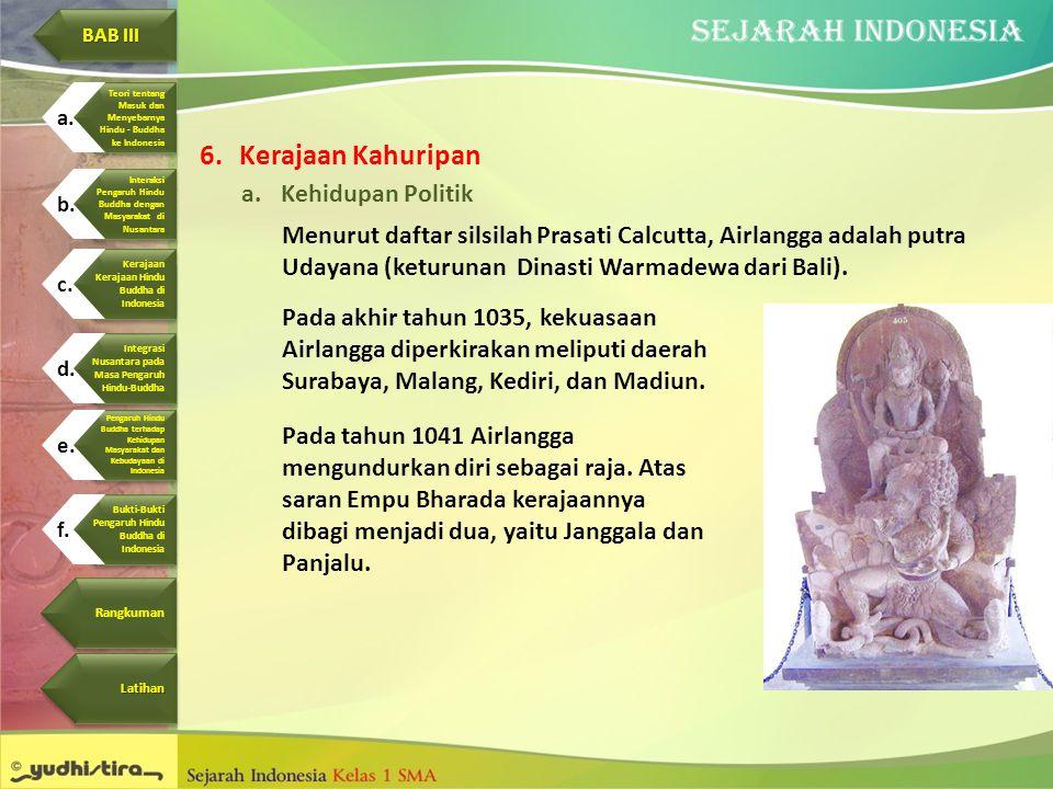 6.Kerajaan Kahuripan a.Kehidupan Politik Menurut daftar silsilah Prasati Calcutta, Airlangga adalah putra Udayana (keturunan Dinasti Warmadewa dari Ba