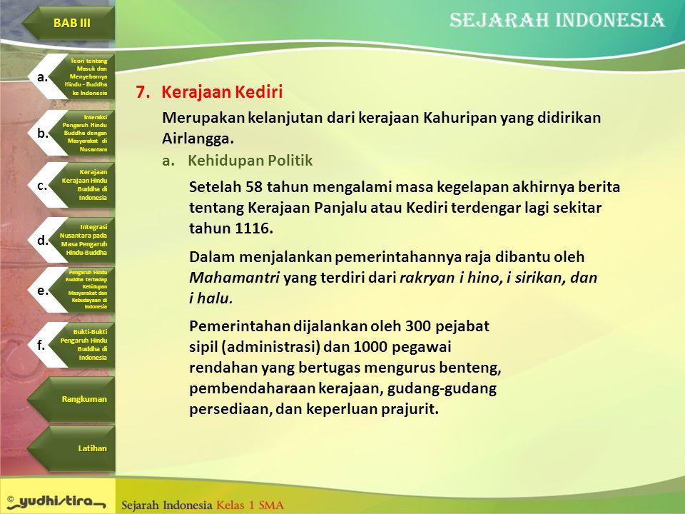 7.Kerajaan Kediri Merupakan kelanjutan dari kerajaan Kahuripan yang didirikan Airlangga. a.Kehidupan Politik Setelah 58 tahun mengalami masa kegelapan