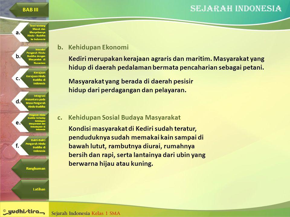 b.Kehidupan Ekonomi Kediri merupakan kerajaan agraris dan maritim. Masyarakat yang hidup di daerah pedalaman bermata pencaharian sebagai petani. Masya