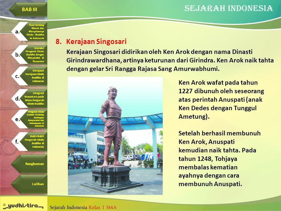 8.Kerajaan Singosari Kerajaan Singosari didirikan oleh Ken Arok dengan nama Dinasti Girindrawardhana, artinya keturunan dari Girindra. Ken Arok naik t