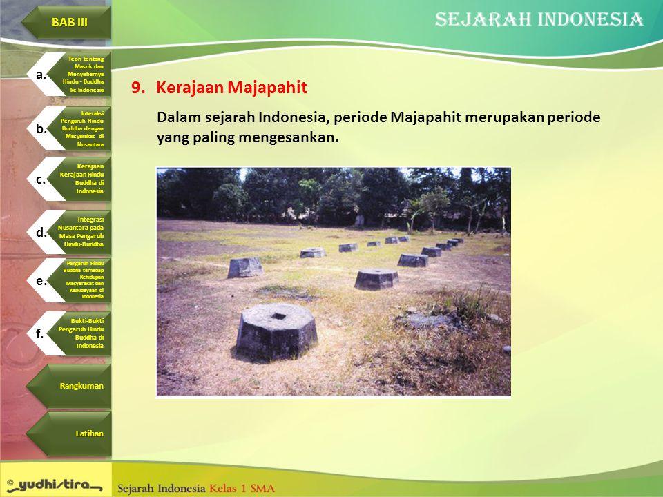 9.Kerajaan Majapahit Dalam sejarah Indonesia, periode Majapahit merupakan periode yang paling mengesankan. BAB III BAB III BAB III BAB III Pengaruh Hi