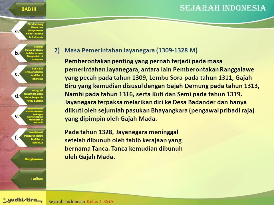 2)Masa Pemerintahan Jayanegara (1309-1328 M) Pemberontakan penting yang pernah terjadi pada masa pemerintahan Jayanegara, antara lain Pemberontakan Ra