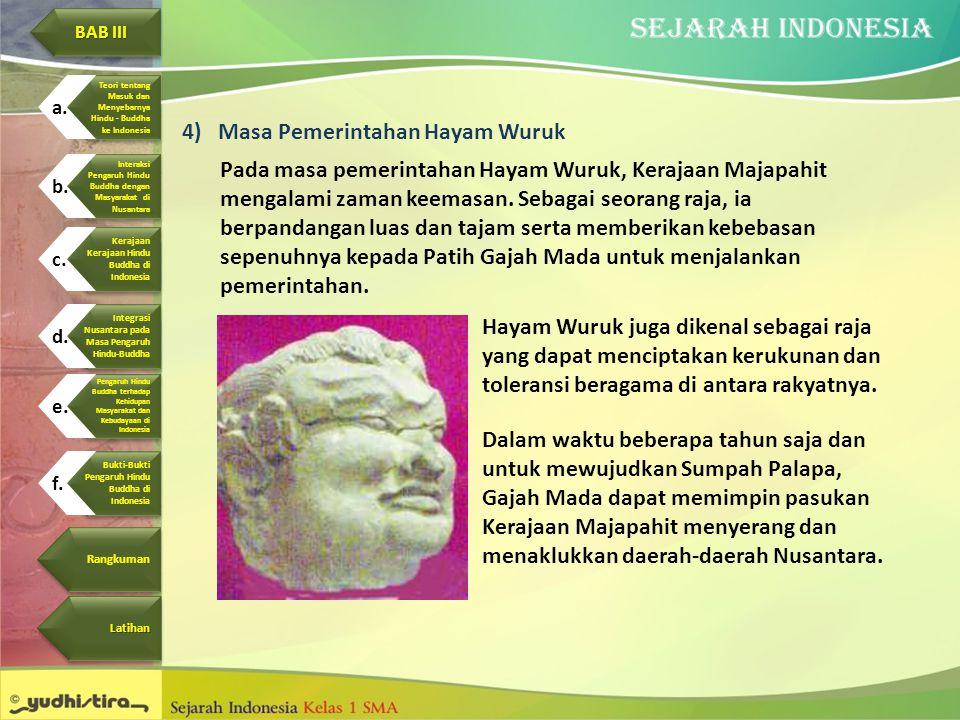 4)Masa Pemerintahan Hayam Wuruk Pada masa pemerintahan Hayam Wuruk, Kerajaan Majapahit mengalami zaman keemasan. Sebagai seorang raja, ia berpandangan