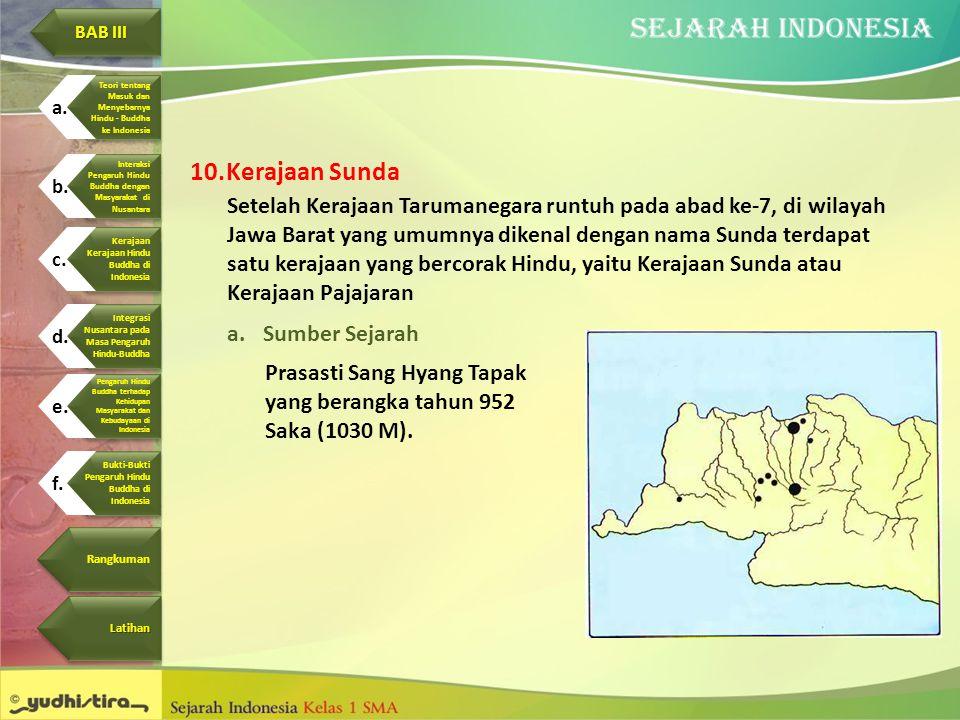 10.Kerajaan Sunda Setelah Kerajaan Tarumanegara runtuh pada abad ke-7, di wilayah Jawa Barat yang umumnya dikenal dengan nama Sunda terdapat satu kera