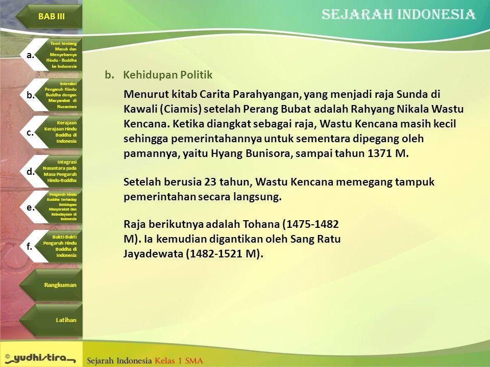 b.Kehidupan Politik Menurut kitab Carita Parahyangan, yang menjadi raja Sunda di Kawali (Ciamis) setelah Perang Bubat adalah Rahyang Nikala Wastu Kenc