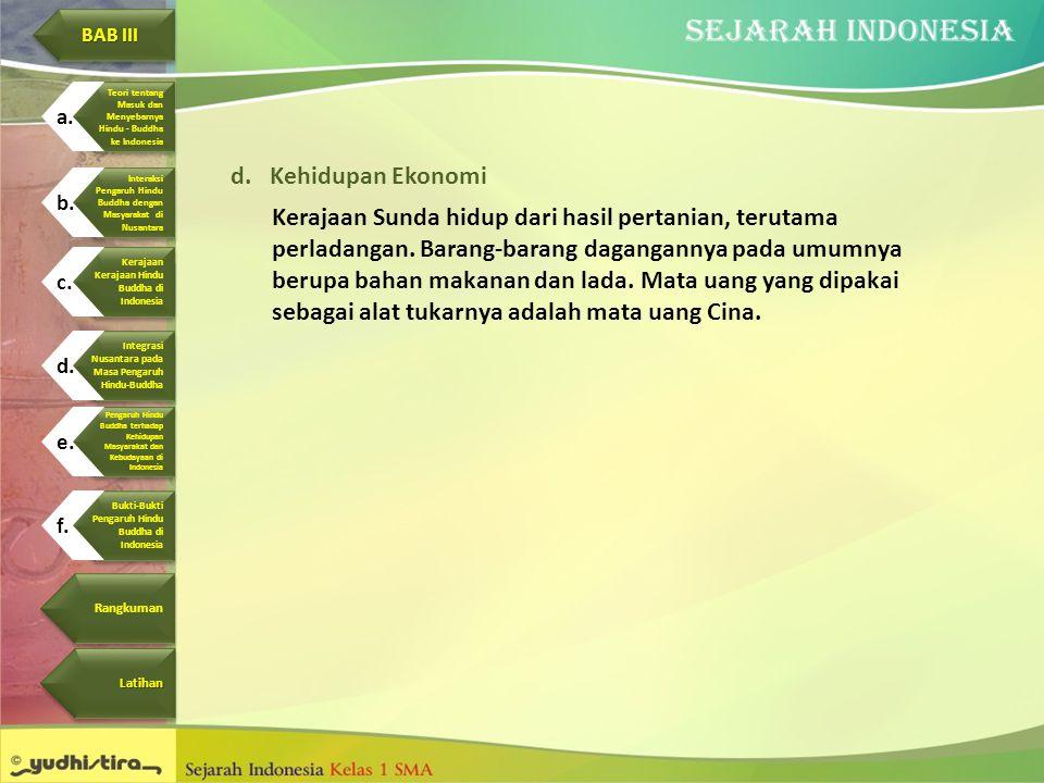 d.Kehidupan Ekonomi Kerajaan Sunda hidup dari hasil pertanian, terutama perladangan. Barang-barang dagangannya pada umumnya berupa bahan makanan dan l