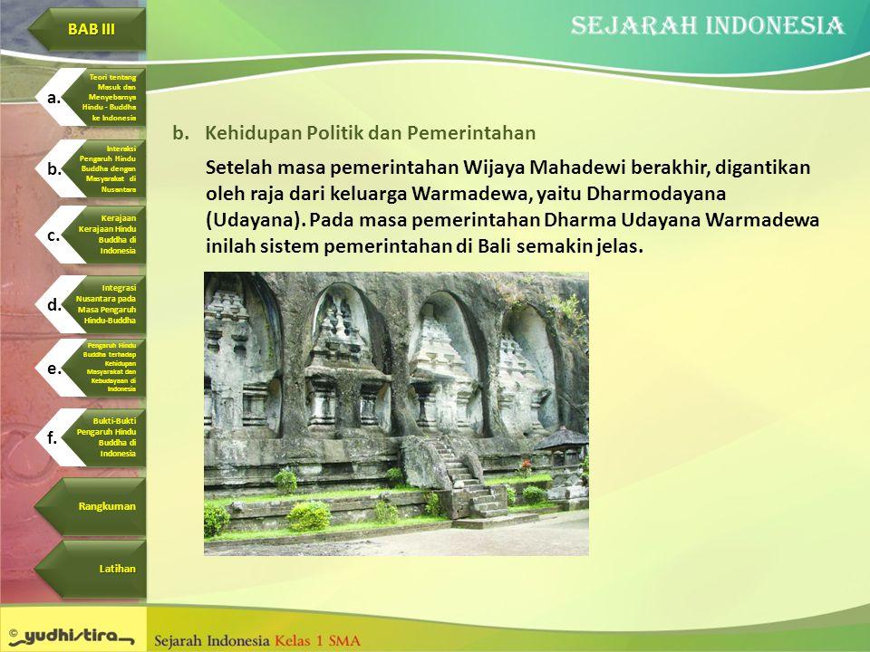 b.Kehidupan Politik dan Pemerintahan Setelah masa pemerintahan Wijaya Mahadewi berakhir, digantikan oleh raja dari keluarga Warmadewa, yaitu Dharmoday