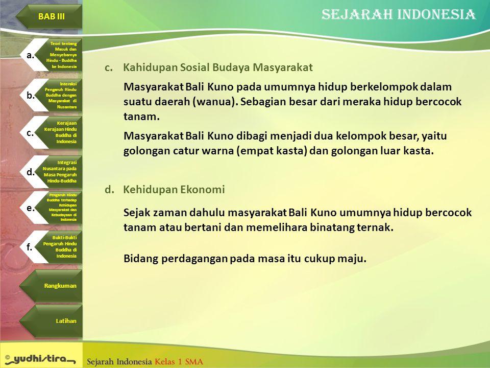 c.Kahidupan Sosial Budaya Masyarakat Masyarakat Bali Kuno pada umumnya hidup berkelompok dalam suatu daerah (wanua). Sebagian besar dari meraka hidup