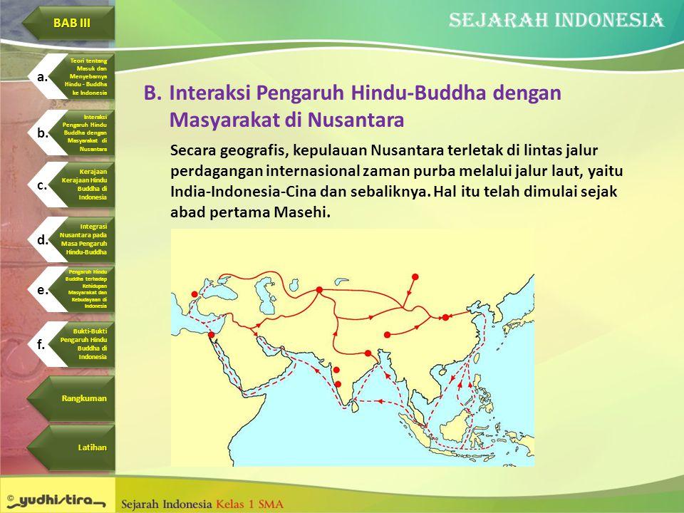 B.Interaksi Pengaruh Hindu-Buddha dengan Masyarakat di Nusantara Secara geografis, kepulauan Nusantara terletak di lintas jalur perdagangan internasio